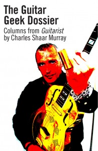 Charles Shaar Murray Guitar Geek Dossier Aaaargh Press
